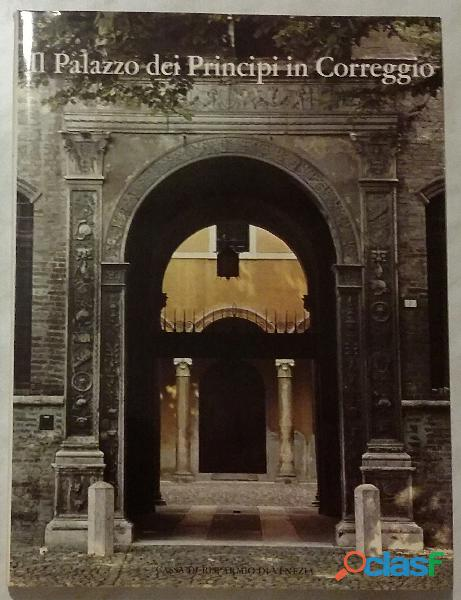 Il palazzo dei principi in correggio; editore: pizzi, milano, 1980 nuovo