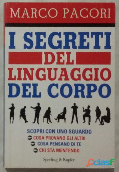 I segreti del linguaggio del corpo di marco pacori; editore: sperling & kupfer, ottobre 2010 nuovo