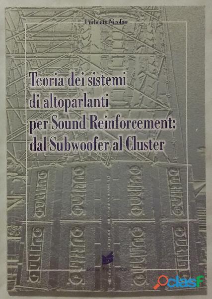 Teoria dei sistemi di altoparlanti per sound reinforcement:dal subwoofer al cluster umberto nicolao