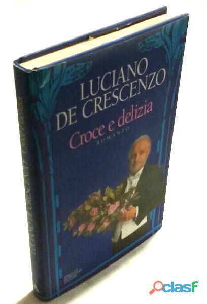 Croce e delizia di luciano de crescenzo; 1°ed. mondadori, aprile 1993 nuovo
