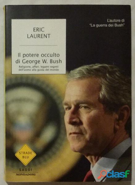 Il potere occulto di george w. bush editore: mondadori 1 ottobre 2003 come nuovo