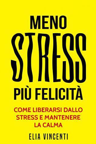 Meno stress più felicità (ebook digitale)