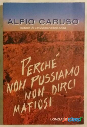 Perché non possiamo non dirci mafiosi di alfio caruso; editore: longanesi & c. 2002 nuovo
