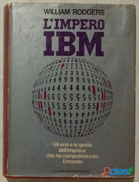L'impero ibm. gli eroi e le gesta dell'impresa di william rodgers; 1°arnoldo mondadori, 1971 ottimo
