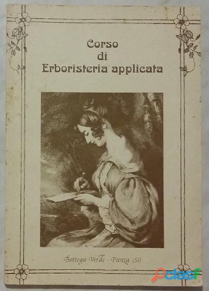 Corso di erboristeria applicata di sandro morriconi; 1°edizione: bottega verde pienza, 1991 ottimo