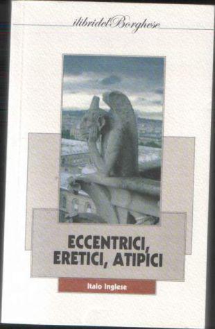 Eccentrici, eretici, atipici, italo inglese, i libri del