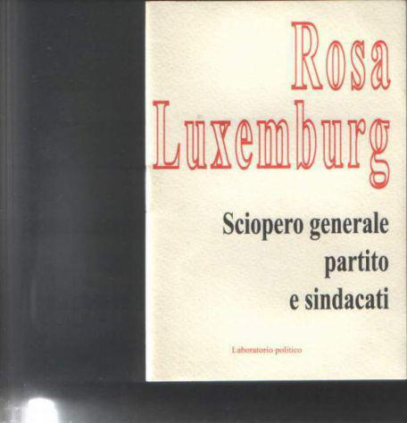 Sciopero generale partito e sindacati, rosa luxemburg