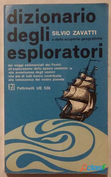 Dizionario degli esploratori e delle scoperte geografiche di Zavatti Silvio; 1°Ed: Feltrinelli, 1967