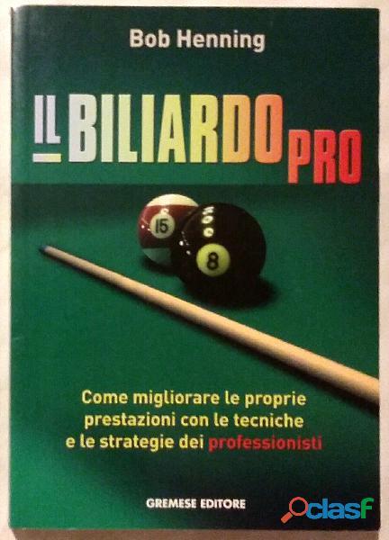Il biliardo pro. Come migliorare le proprie prestazioni di Bob Henning; Ed.Gremese, 2001 nuovo