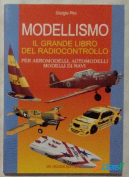 Modellismo il grande libro del radiocontrollo per aeromodelli, automodelli e navi di Giorgi Pini