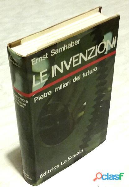 Le invenzioni. pietre miliari del futuro di ernst samhaber; editrice la scuola, 1974 perfetto