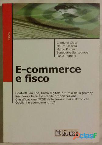 E commerce e fisco di Ciacci, Meazza, Piazza 1°Edizione: Il Sole 24 Ore 2001 nuovo