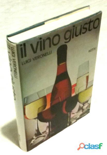 Il vino giusto di luigi veronelli; ed.rizzoli, marzo 1974 perfetto