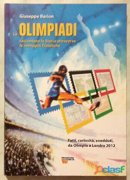 Le olimpiadi raccontano la storia attraverso le immagini filateliche Giuseppe Barion Ed:La Garangola