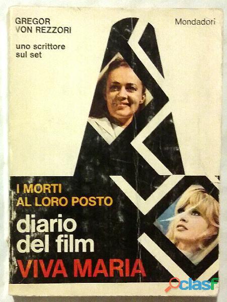 I morti al loro posto. Diario del film Viva Maria di Von Rezzori Gregor; 1°Ed.Arnoldo Mondadori, 196