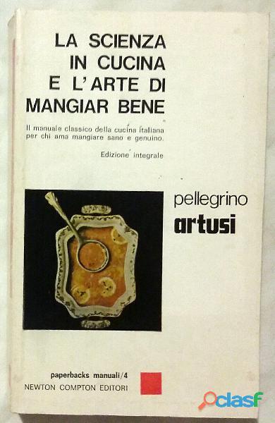 La scienza in cucina e l'arte di mangiar bene di Pellegrino Artusi Edizione Integrale, Newton, 1976