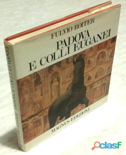 Padova e colli euganei di fulvio roiter; magnus edizioni, udine 1981 perfetto