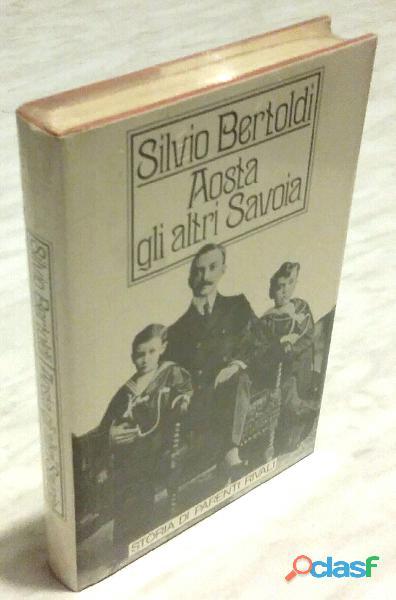 Aosta. Gli altri Savoia di Silvio Bertoldi Ed: Rizzoli (1 gennaio 1987) nuovo con cellophan