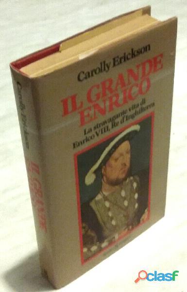 La Stravagante Vita Di Enrico VIII, Re D' Inghilterra di Carolly Erickson Ed.Sugar, 1982 perfetto
