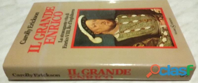 La Stravagante Vita Di Enrico VIII, Re D' Inghilterra di Carolly Erickson Ed.Sugar, 1982 perfetto 1