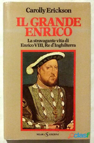 La Stravagante Vita Di Enrico VIII, Re D' Inghilterra di Carolly Erickson Ed.Sugar, 1982 perfetto 3