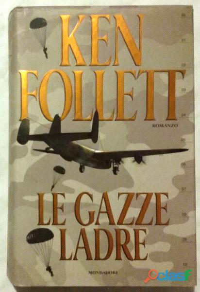 Le gazze ladre di Ken Follett; 1° Edizione: Mondadori, 2001 come nuovo 1
