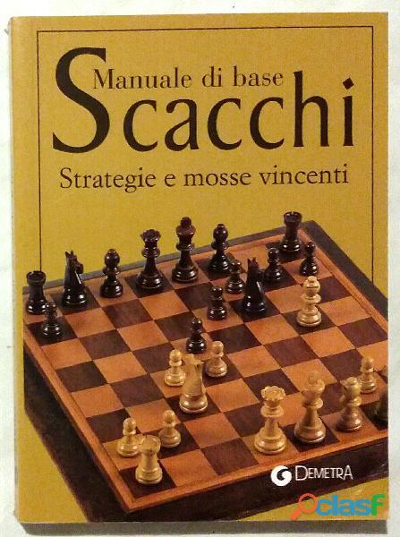 Scacchi. Manuale di base. Strategie e mosse vincenti di Paolo Cavallanti; Ed.Demetra, 2002 nuovo