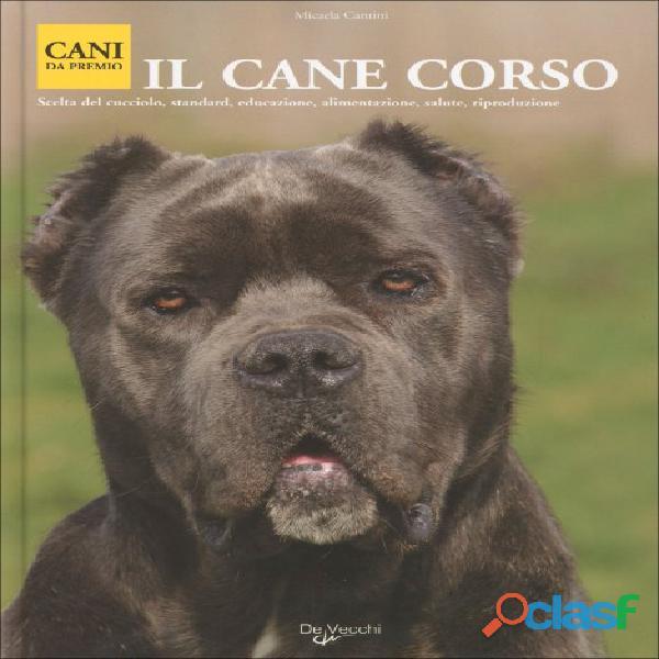 Il Cane Corso di Micaela Cantini; De Vecchi Editore, 2008 come nuovo