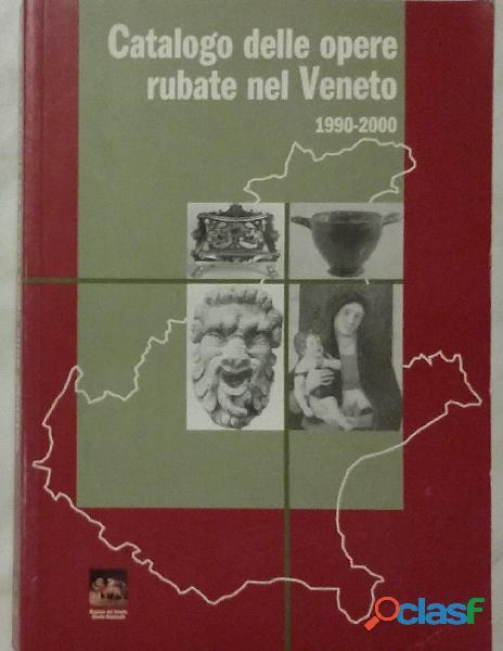 Catalogo delle opere rubate in Veneto 1990 2000 Ed.Regione Veneto/Cierre, 2002 perfetto