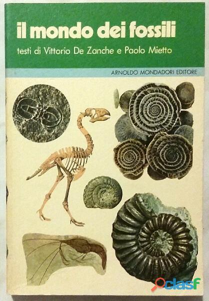 Il mondo dei fossili di De Zanche   Mietto 1°Ed.Arnoldo Mondadori, ottobre 1977 perfetto