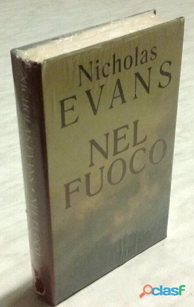 Nel fuoco di Nicholas Evans; Ed.Rizzoli, 2001 nuovo con cellophan