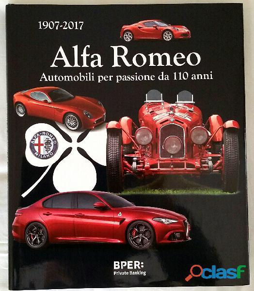Alfa Romeo 1907 2017 Automobili per passione da 110 anni; Ed.Artioli 1899 s.r.l.novembre, 2016 nuovo