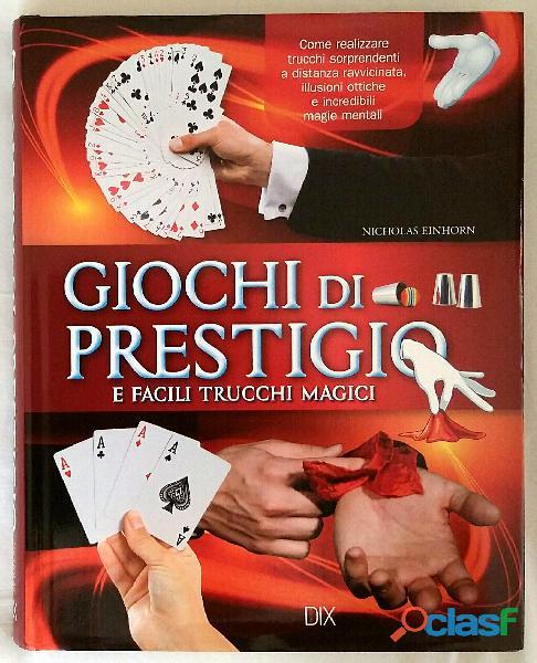Giochi di prestigio e facili trucchi di magia di nicholas einhorn editore: dix 1 ottobre 2015 nuovo