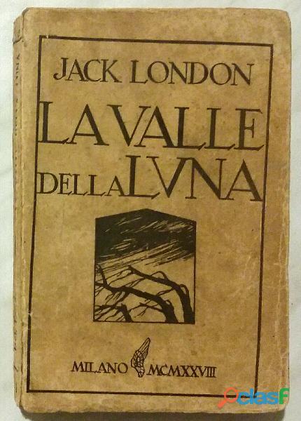 La Valle della luna.Romanzo Californiano di Jack London; 1°Ed.Casa Editrice Monanni, Milano, 1928