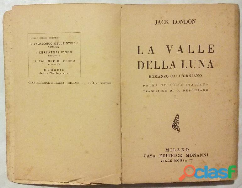 La Valle della luna.Romanzo Californiano di Jack London; 1°Ed.Casa Editrice Monanni, Milano, 1928 3