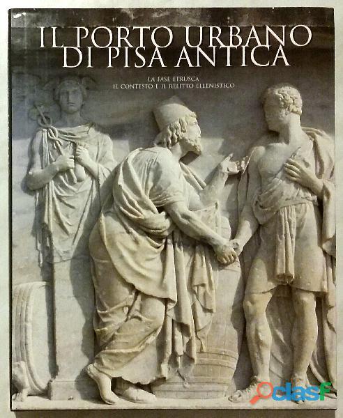 Il porto urbano di Pisa antica.La fase etrusca di S.Bruno Editore:Silvana, 2003 nuovo