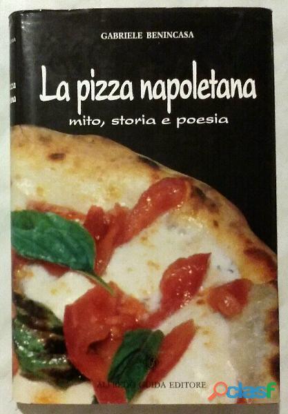 LA PIZZA NAPOLETANA: MITO,STORIA POESIA di G.Benincasa; Ed.Alfredo Guida 1992 come nuovo 2