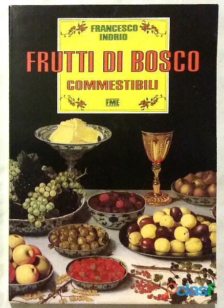 Frutti di bosco commestibili di Francesco Indrio 1°Ed. Fratelli Melita Editori, 1990 come nuovo