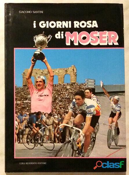 I giorni rosa di Moser di Giacomo Santini; 2°Ed.Luigi Reverdito, Trento 1984 come nuovo
