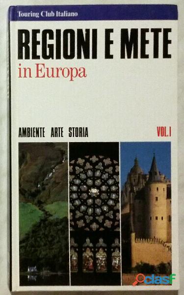 Regioni e mete in Europa. Ambiente arte storia. Vol.1 Editore: TCI, 1990 nuovo