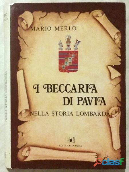 I Beccaria di Pavia nella storia lombarda di Mario Merlo 1°Editrice in Pavia, 1981