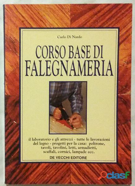 Corso base di falegnameria di Carlo Di Nardo; De Vecchi Editore, 1996 nuovo