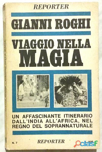 Viaggio nella magia di Gianni Roghi; Editore: Reporter, Roma 1968 perfetto