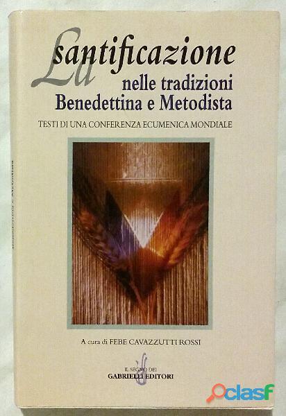 La santificazione nelle tradizioni benedettina e metodista Ed.Gabrielli,1998 nuovo