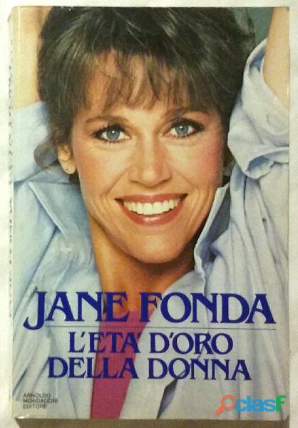 L'età d'oro della donna di Jane Fonda; 1°Ed.Arnoldo Mondadori, 1986 come nuovo