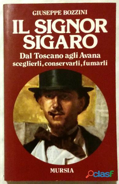 Il signor sigaro: Dal toscano agli avana: sceglierli, conservarli, fumarli di Giuseppe Bozzini; Ed.M