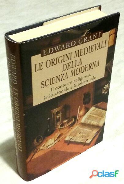 Le origini medievali della scienza moderna Edward Grant Ed.Mondolibri su licenza Einaudi, 2001 nuovo
