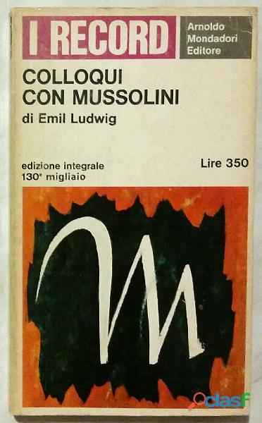 Colloqui con Mussolini di Ludwig, Emil; 1°Ed: Arnoldo Mondadori, Milano, Dicembe 1965 ottimo