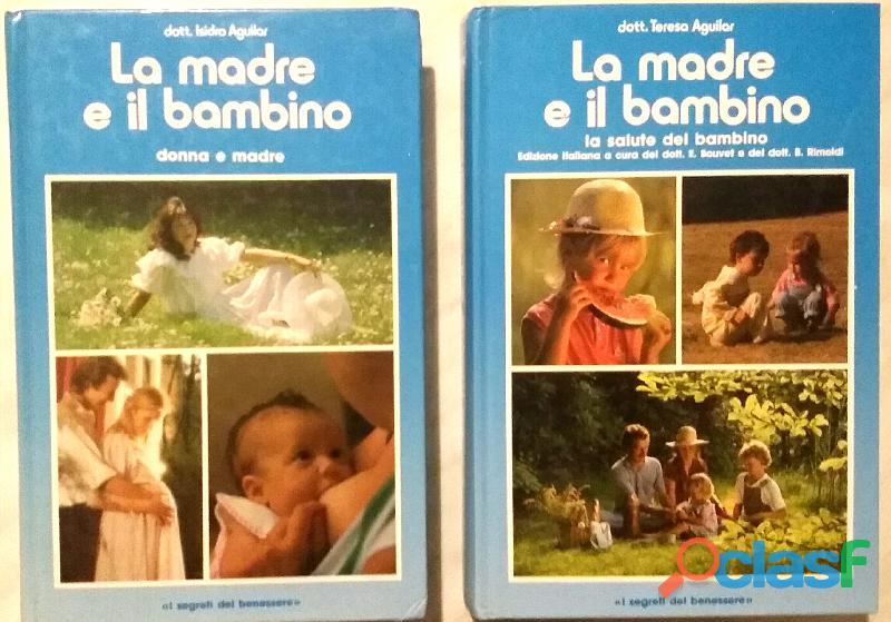 La madre e il bambino Vol. 1 2 della Dott.Teresa e Isidro Aguilar; Ed.A.d.V.Falciani Impruneta, 1991