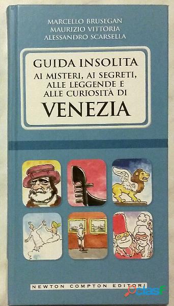 Guida insolita ai misteri, ai segreti, alle leggende e alle curiosità di Venezia Ed.Newton Compton,
